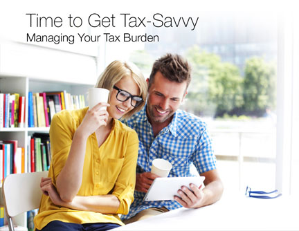 Time to Get Tax-Savvy: Managing Your Tax Burden